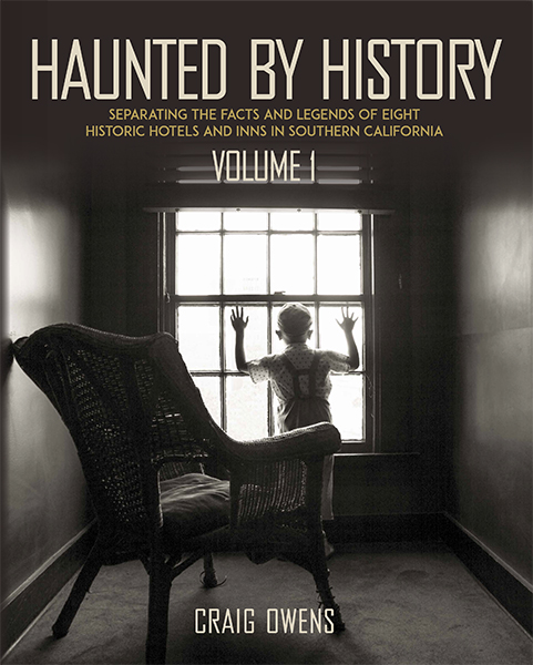 Haunted by History Vol. 1: Separating the Facts and Legends of Eight Historic Hotels and Inns in Southern California